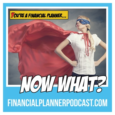 So you're a financial planner. Now What? Financial Planner Podcast Logo